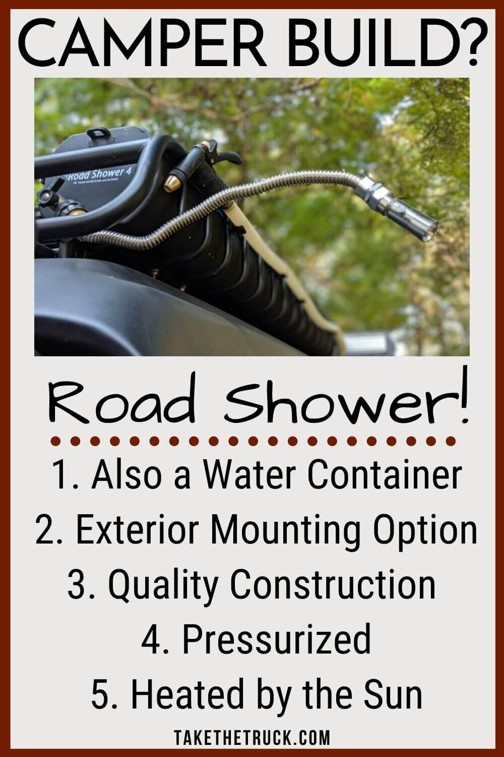The Road Shower 4 is a truck camping water container and shower, in one! The Roadshower makes a great outdoor shower for your camper as well as water storage for drinking.